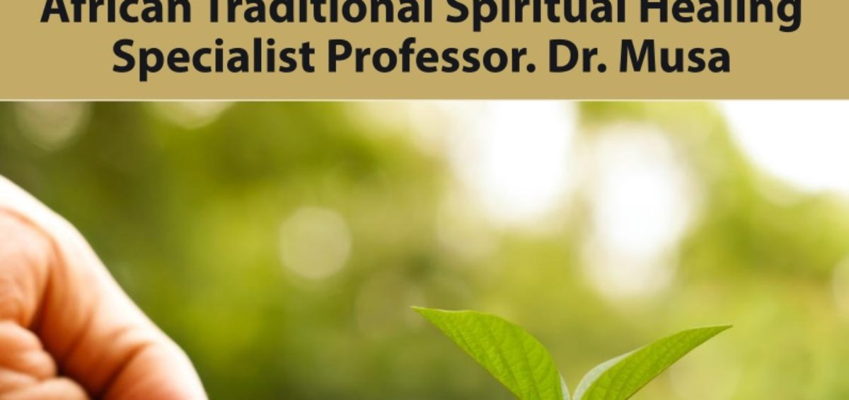 African Traditional Spiritual Healing Specialist Professor. Dr. Musa