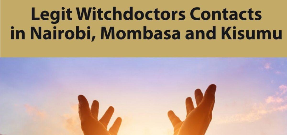 Legit Witchdoctors Contacts in Nairobi, Mombasa and Kisumu