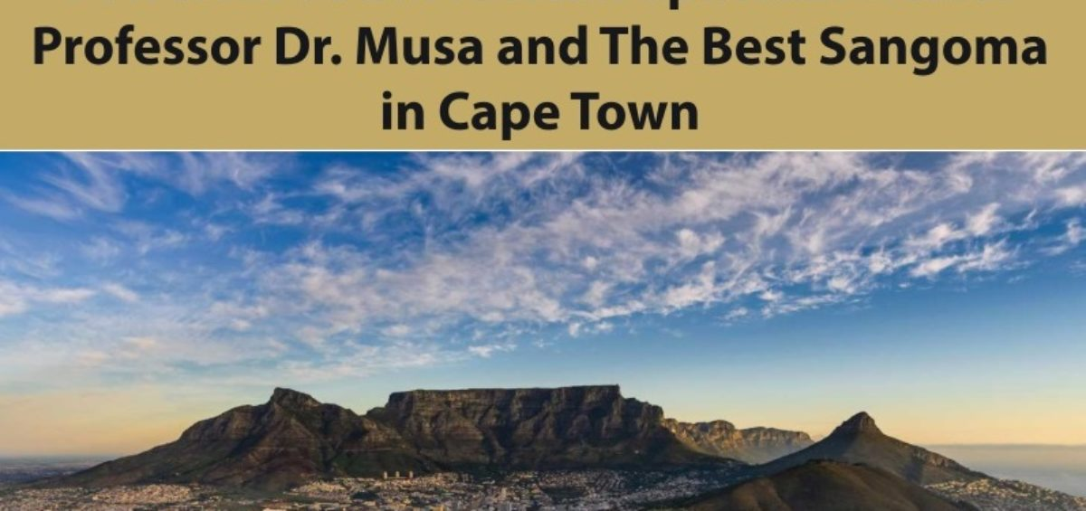Powerful South African Spiritual Healer Professor Dr. Musa and The Best Sangoma in Cape Town