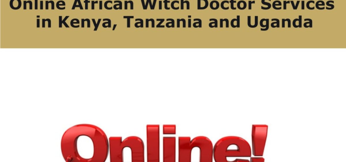 Online African Witch Doctor Services in Kenya, Tanzania and Uganda