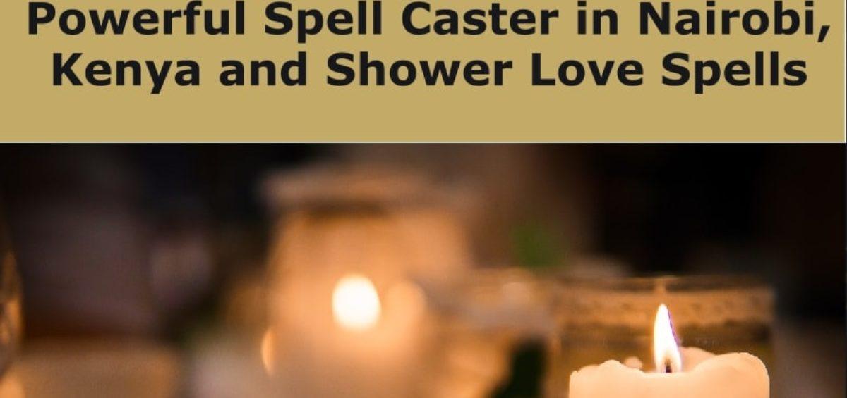 Powerful Spell Caster in Nairobi, Kenya and Shower Love Spells