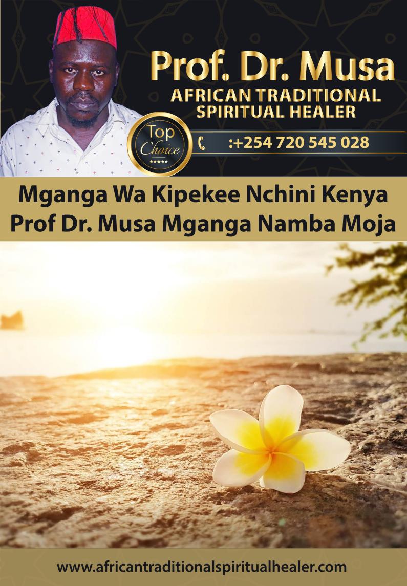 Mganga Wa Kipekee Nchini Kenya Prof Dr. Musa Mganga Namba Moja