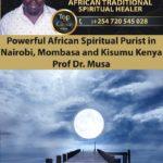 Powerful African Spiritual Purist in Nairobi, Mombasa and Kisumu Kenya Prof Dr. Musa