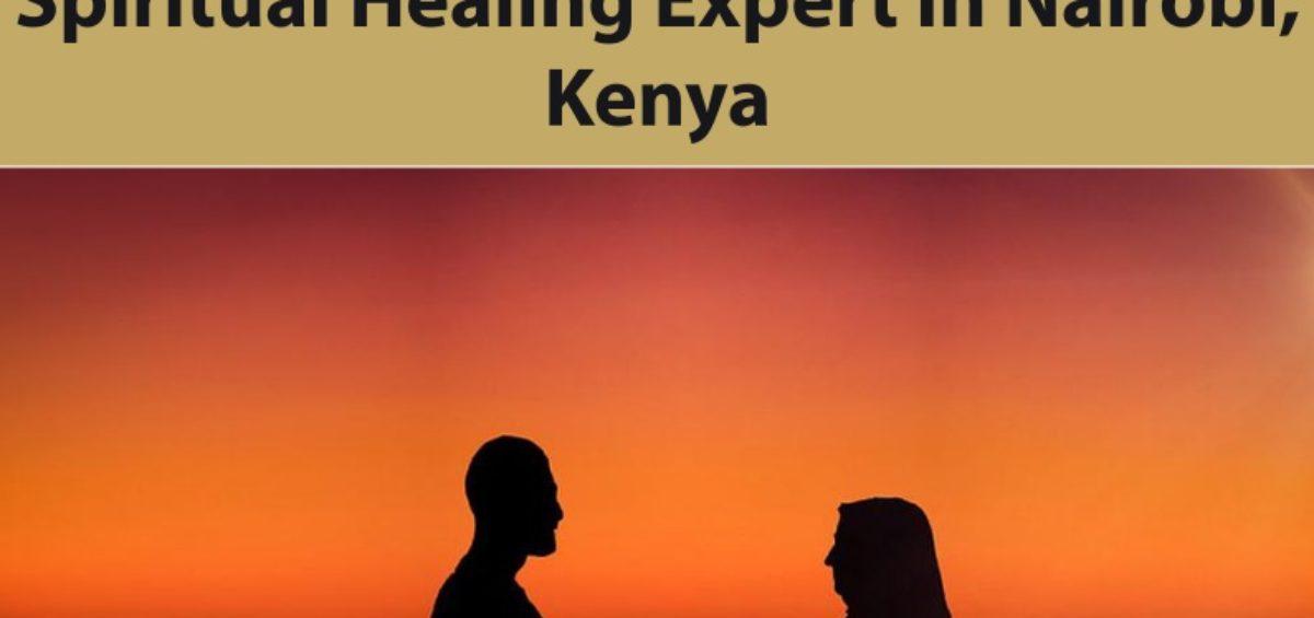 Spiritual Healing Expert in Nairobi, Kenya