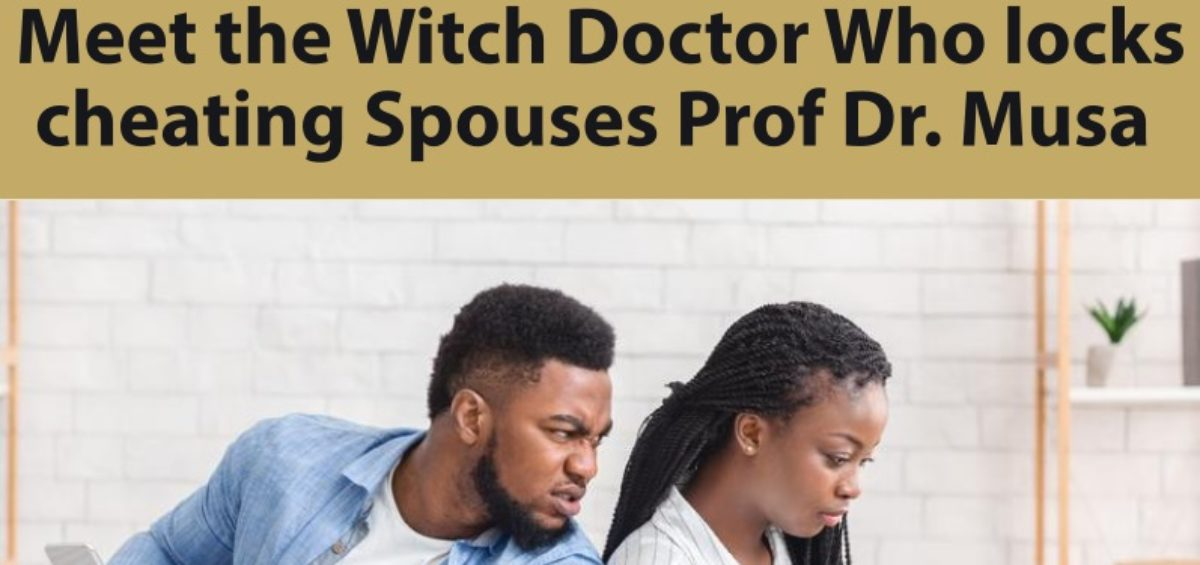 Witch Doctor Who locks cheating Spouses