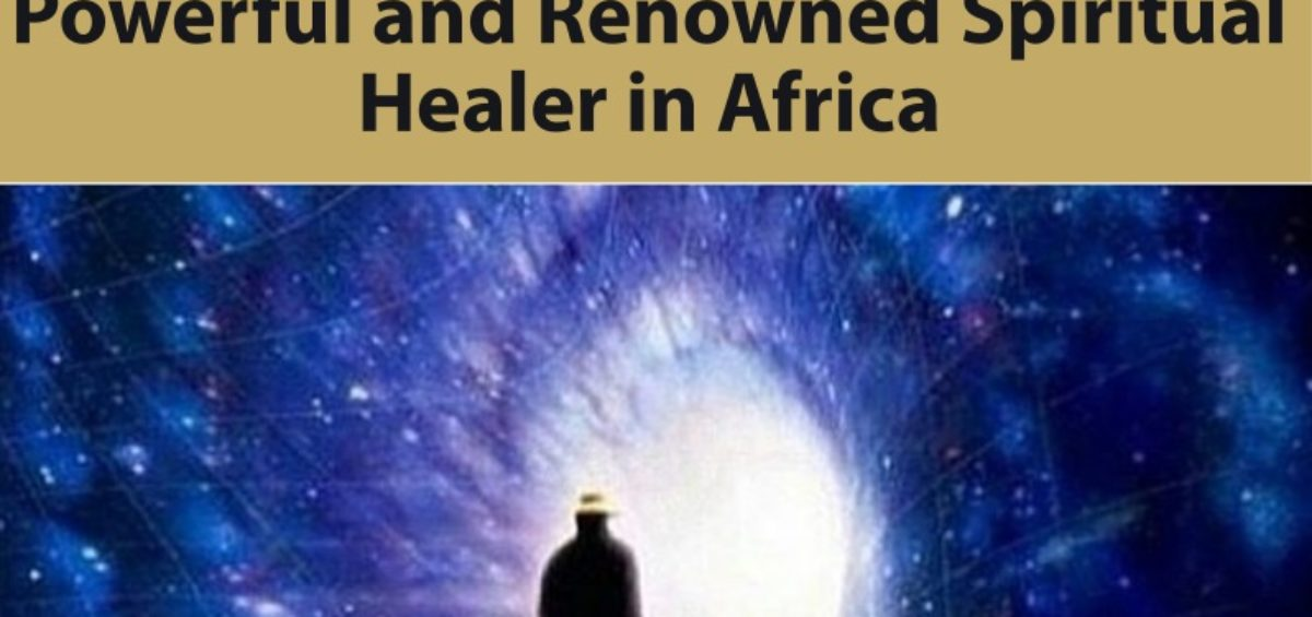 Powerful and Renowned Spiritual Healer in Africa