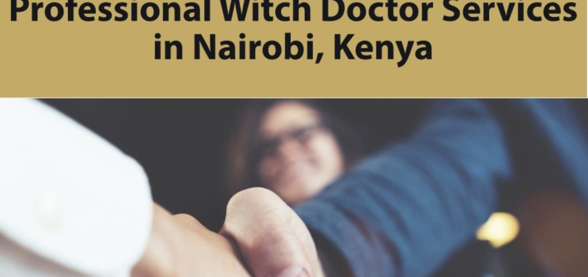 Professional Witch Doctor Services in Nairobi, Kenya