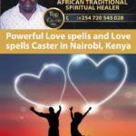 Powerful Love spells and Love spells Caster in Nairobi, Kenya