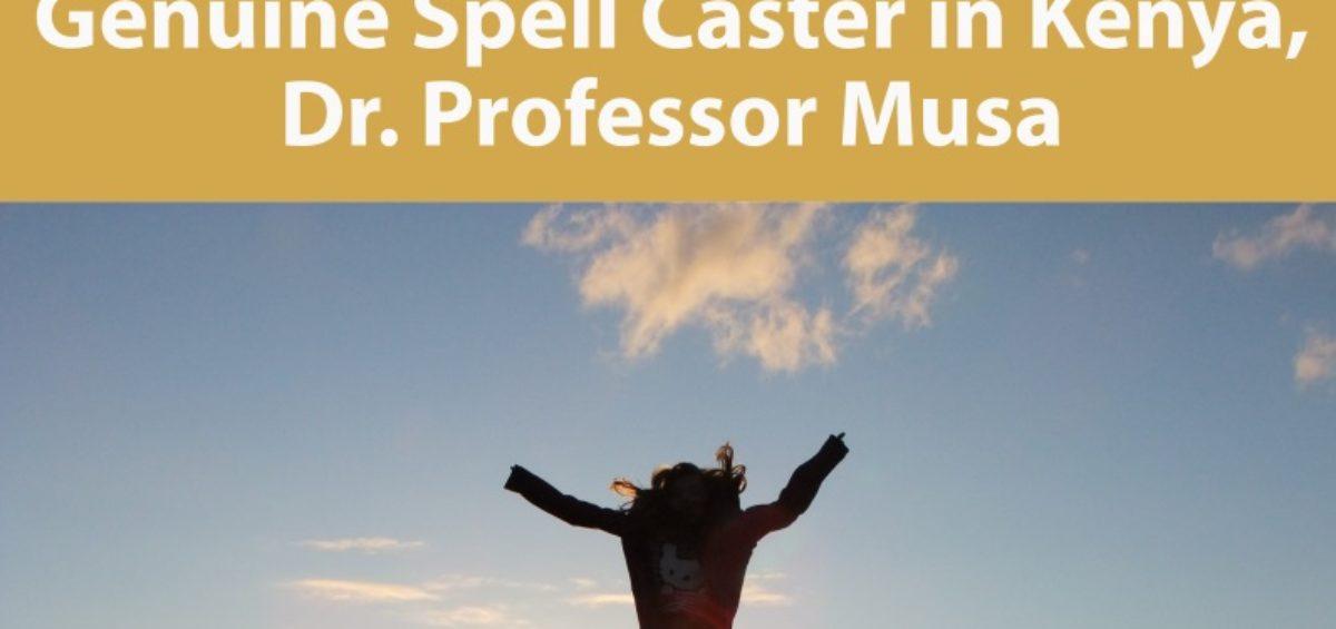 Genuine Spell Caster in Kenya Dr. Professor Musa