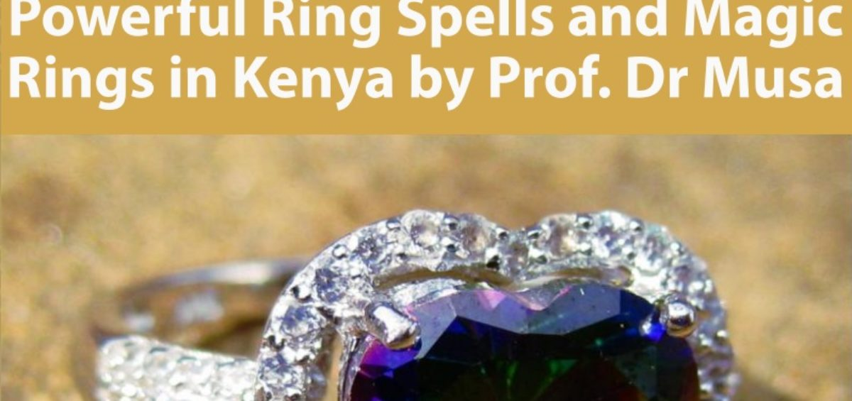 Powerful Ring Spells and Magic Rings in Kenya by Prof Dr Musa