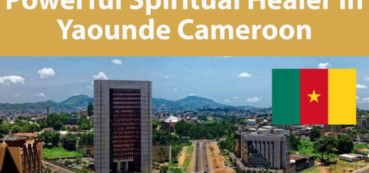 Powerful Spiritual Healer in Yaounde Cameroon